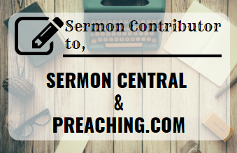 Contributor to Sermon Central & Preaching.Com