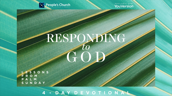 Devotional & Bible Reading Plan for Palm Sunday: Responding to God (Lessons from Palm Sunday)